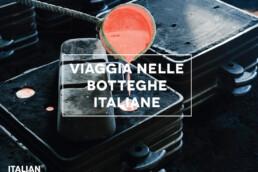 Italian Stories. Viaggia nelle botteghe italiane